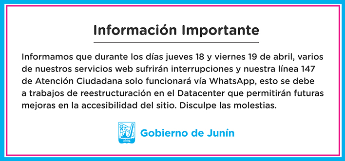 En la imagen se observa el texto: Informamos que los días 18 y 19 de abril varios de nuestros servicios web sufrirán interrupciones y nuestra línea de atención ciudadana (147) solo funcionará vía WhatsApp, esto se debe a trabajos de reestructuración en el datacenter que permitirá tener mejoras en la accesibilidad. Gobierno de Junin.